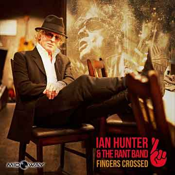 Ian Hunter & The Rant Band | Fingers Crossed
