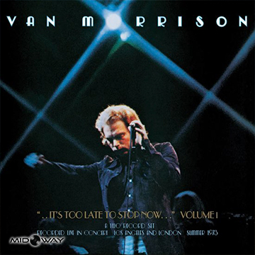 Van Morrison |  ..It's Too Late To Stop Now...Volume I