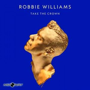 Robbie Williams | Take The Crown (Lp)