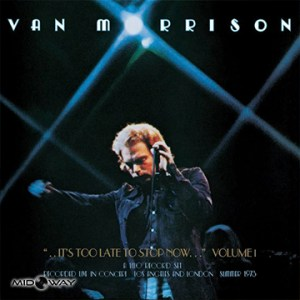 Van Morrison |  ..It's Too Late To Stop Now...Volume I (Lp)