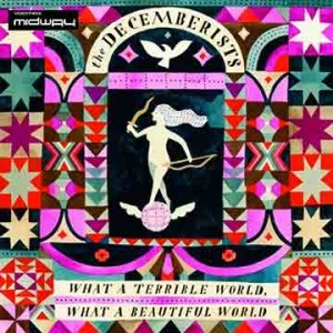 Decemberists, What, A, Terrible, World